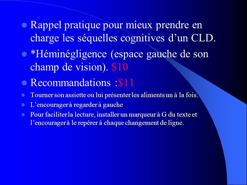 Rappel pratique pour mieux prendre en charge les séquelles cognitives dun CLD. *Héminégligence (espace gauche de son champ de vision). $10 Recommandat