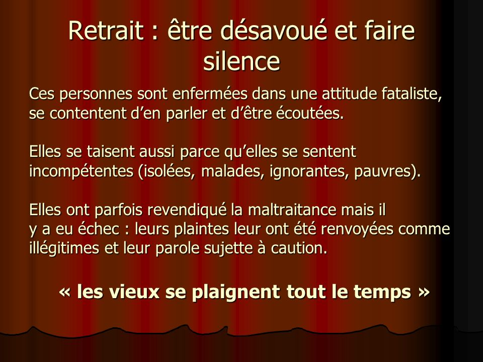 Retrait : être désavoué et faire silence Ces personnes sont enfermées dans une attitude fataliste, se contentent den parler et dêtre écoutées. Elles s