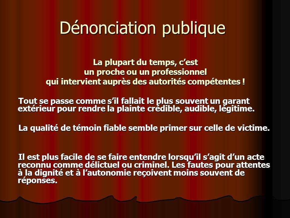 Dénonciation publique Dénonciation publique La plupart du temps, cest un proche ou un professionnel qui intervient auprès des autorités compétentes !