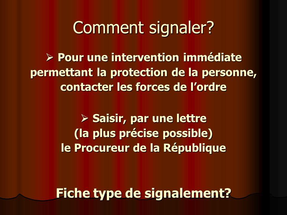 Comment signaler? Pour une intervention immédiate Pour une intervention immédiate permettant la protection de la personne, contacter les forces de lor