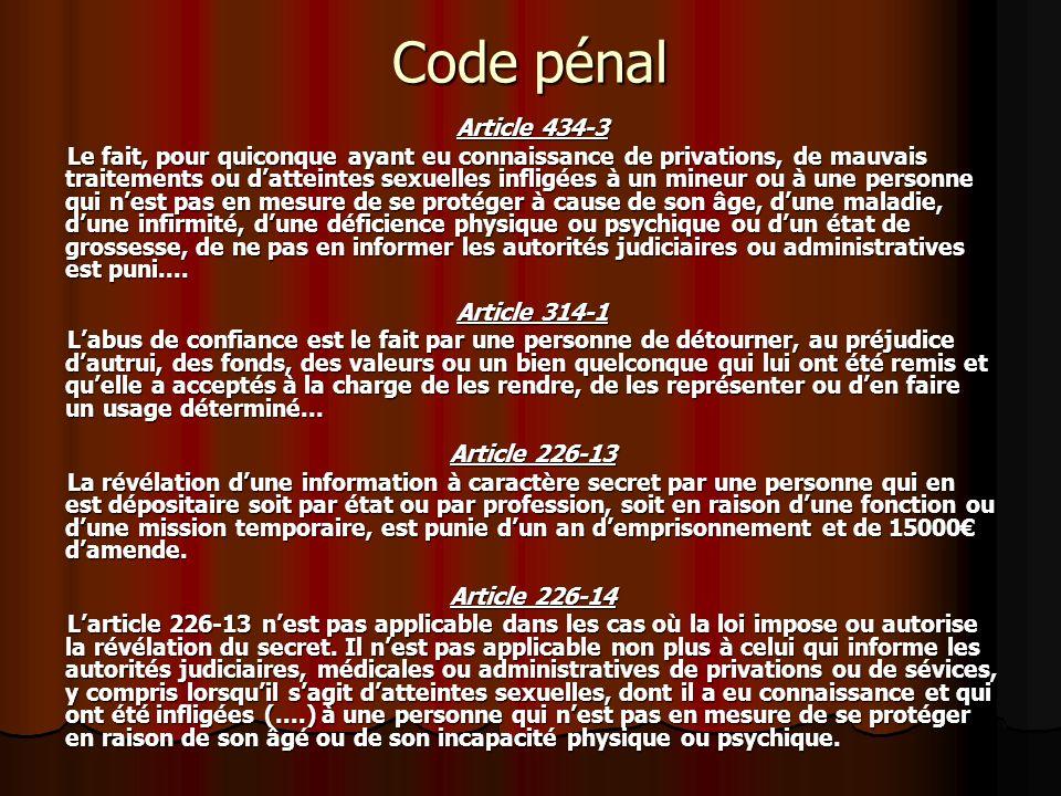 Code pénal Article 434-3 Le fait, pour quiconque ayant eu connaissance de privations, de mauvais traitements ou datteintes sexuelles infligées à un mi