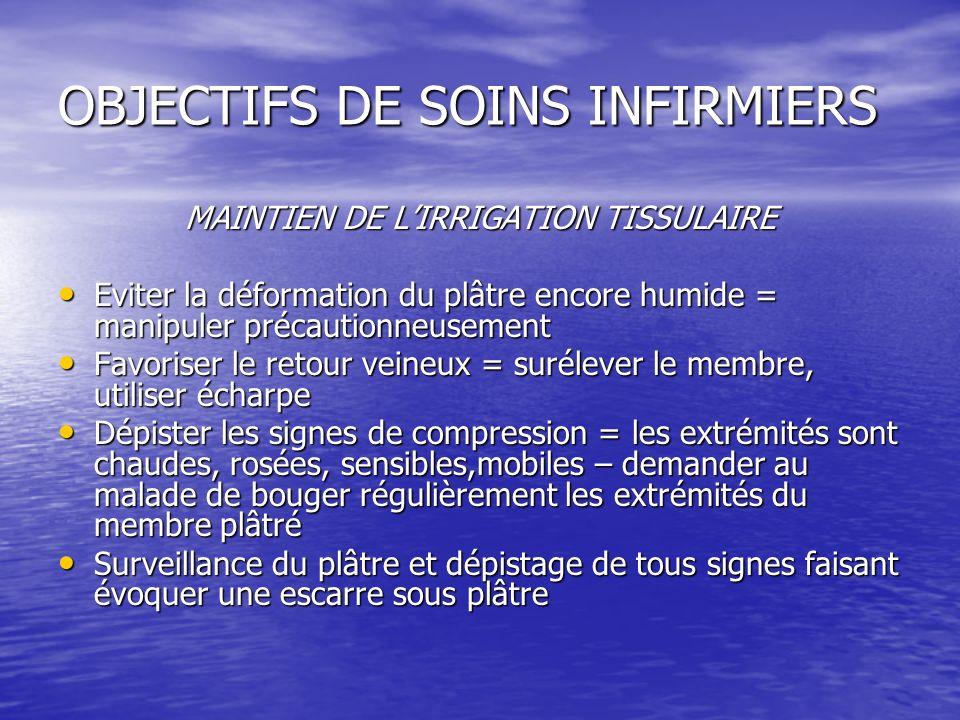 OBJECTIFS DE SOINS INFIRMIERS MAINTIEN DE LIRRIGATION TISSULAIRE Eviter la déformation du plâtre encore humide = manipuler précautionneusement Eviter