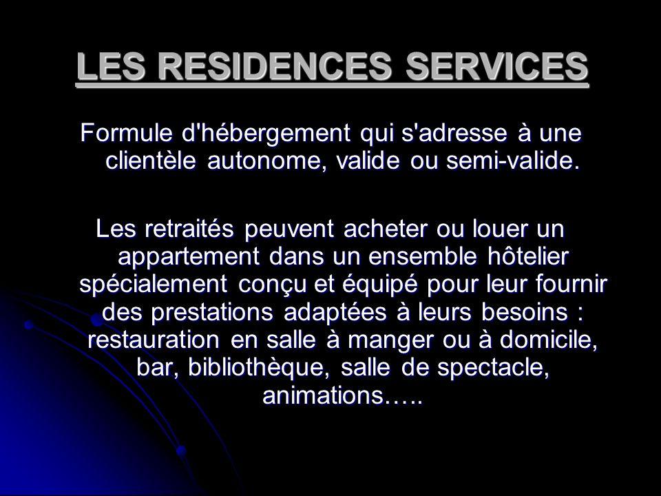 LES RESIDENCES SERVICES Formule d'hébergement qui s'adresse à une clientèle autonome, valide ou semi-valide. Les retraités peuvent acheter ou louer un