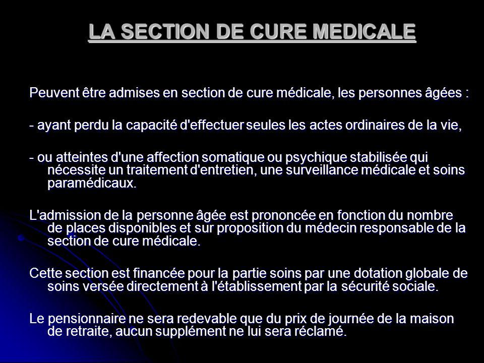 LA SECTION DE CURE MEDICALE Peuvent être admises en section de cure médicale, les personnes âgées : - ayant perdu la capacité d'effectuer seules les a