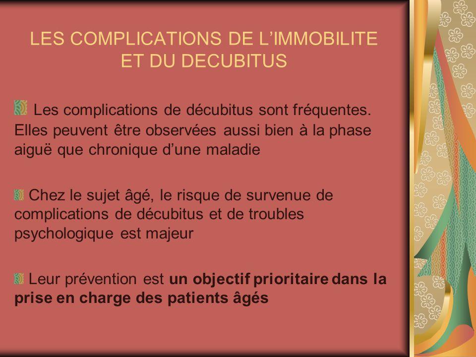 LES COMPLICATIONS DE LIMMOBILITE ET DU DECUBITUS Les complications de décubitus sont fréquentes. Elles peuvent être observées aussi bien à la phase ai