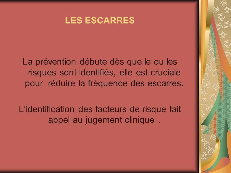 LES ESCARRES La prévention débute dès que le ou les risques sont identifiés, elle est cruciale pour réduire la fréquence des escarres. Lidentification