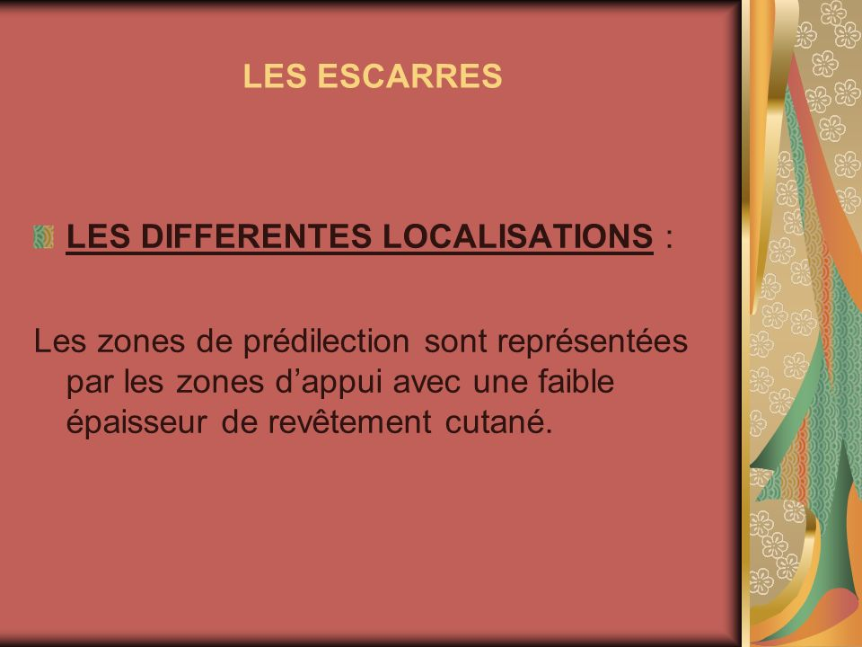 LES ESCARRES LES DIFFERENTES LOCALISATIONS : Les zones de prédilection sont représentées par les zones dappui avec une faible épaisseur de revêtement