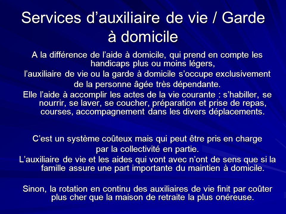 Services dauxiliaire de vie / Garde à domicile A la différence de laide à domicile, qui prend en compte les handicaps plus ou moins légers, lauxiliair