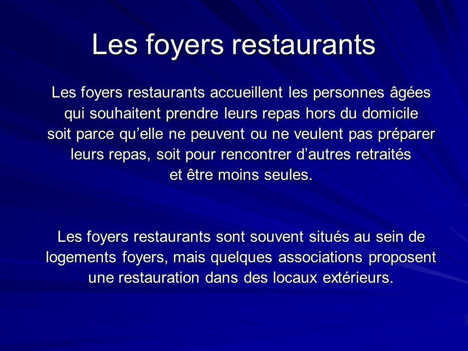 Les foyers restaurants Les foyers restaurants accueillent les personnes âgées qui souhaitent prendre leurs repas hors du domicile soit parce quelle ne