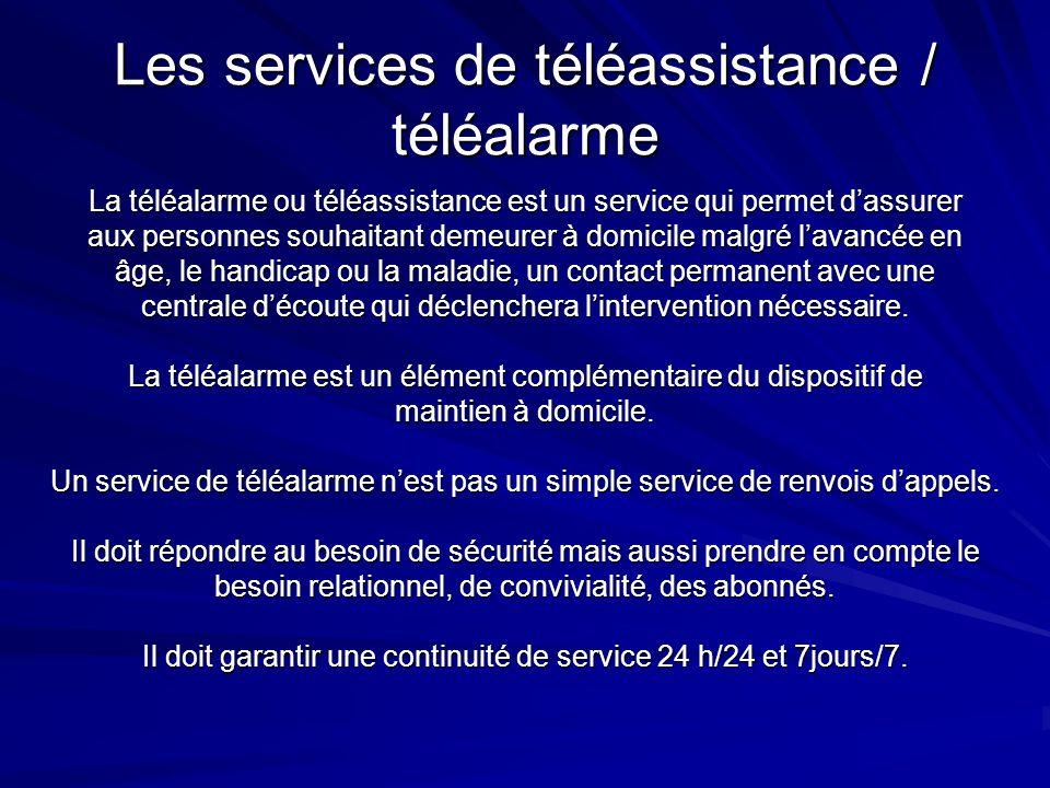 Les services de téléassistance / téléalarme La téléalarme ou téléassistance est un service qui permet dassurer aux personnes souhaitant demeurer à dom