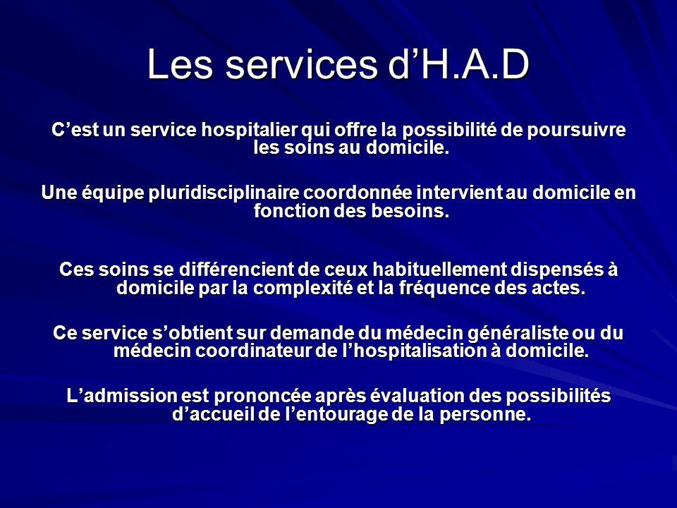 Les services dH.A.D Cest un service hospitalier qui offre la possibilité de poursuivre les soins au domicile. Une équipe pluridisciplinaire coordonnée