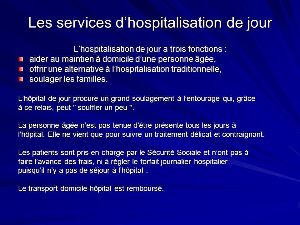 Les services dhospitalisation de jour Lhospitalisation de jour a trois fonctions : aider au maintien à domicile dune personne âgée, offrir une alterna