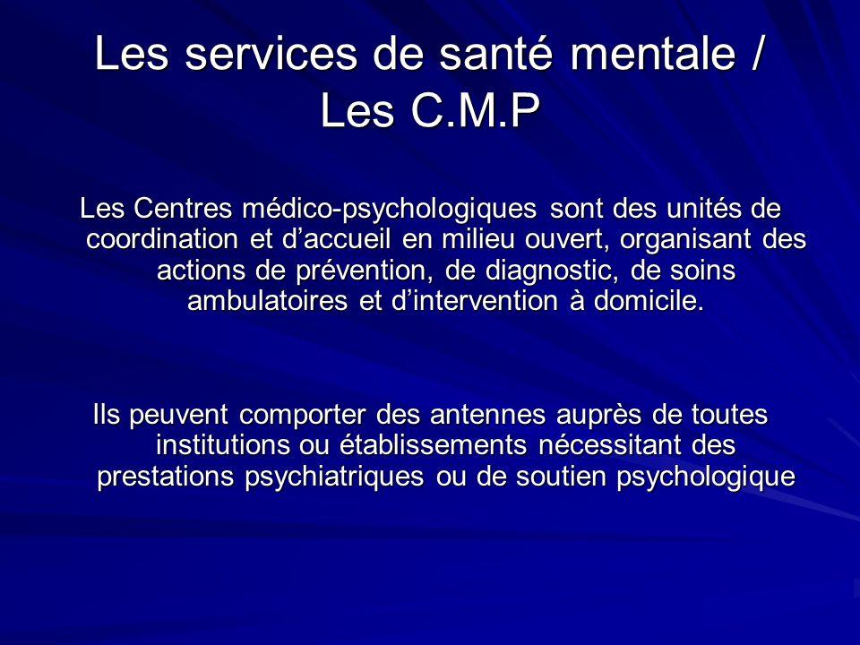 Les services de santé mentale / Les C.M.P Les Centres médico-psychologiques sont des unités de coordination et daccueil en milieu ouvert, organisant d