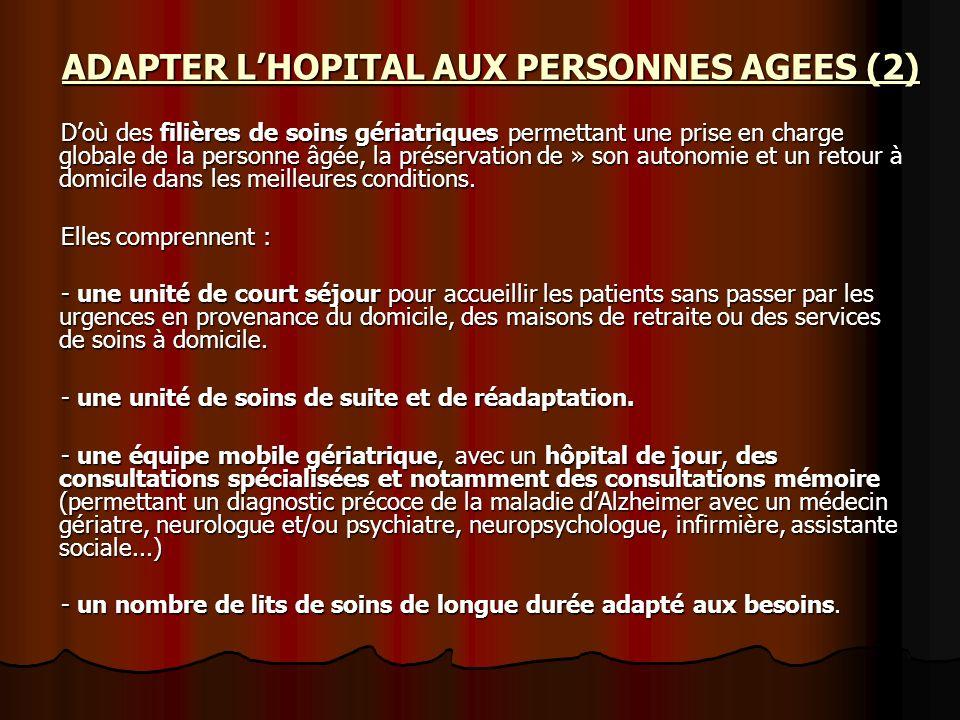 ADAPTER LHOPITAL AUX PERSONNES AGEES (2) Doù des filières de soins gériatriques permettant une prise en charge globale de la personne âgée, la préserv