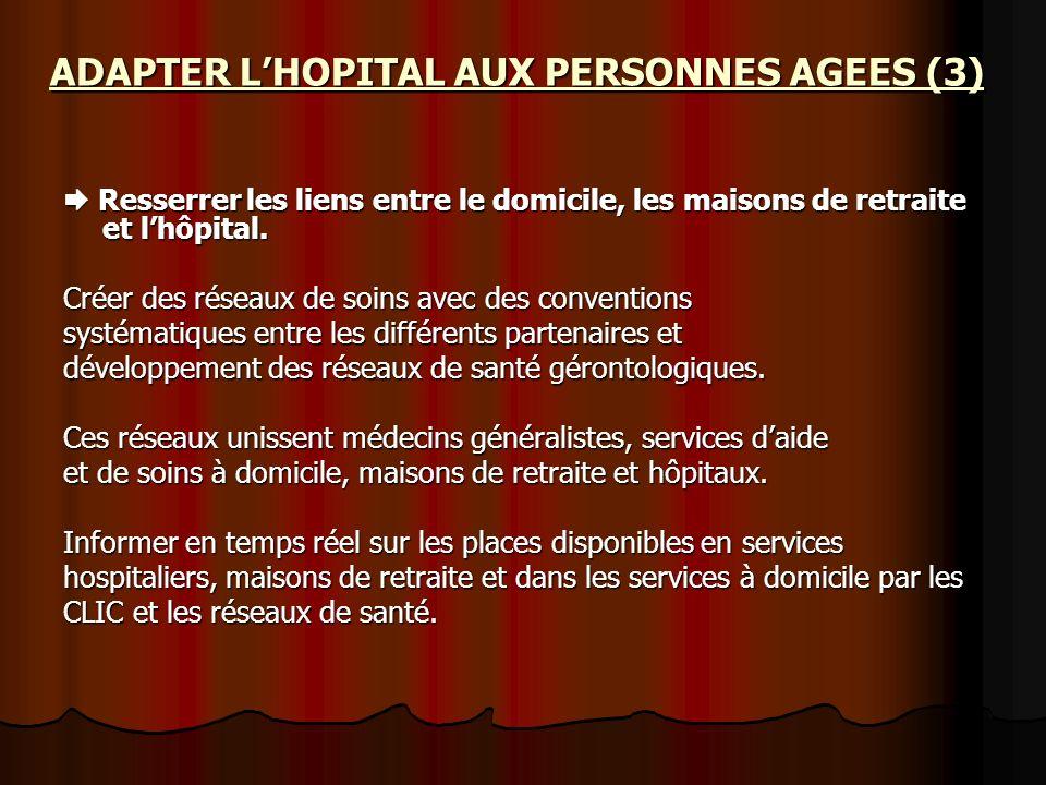ADAPTER LHOPITAL AUX PERSONNES AGEES (3) Resserrer les liens entre le domicile, les maisons de retraite et lhôpital. Resserrer les liens entre le domi
