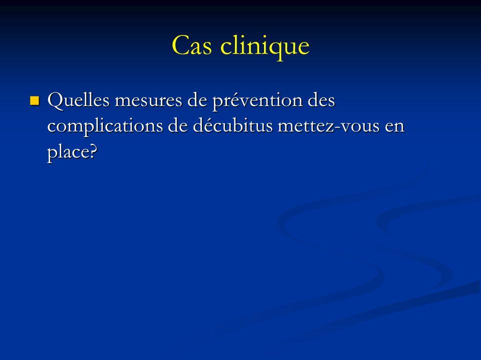 Cas clinique Quelles mesures de prévention des complications de décubitus mettez-vous en place.