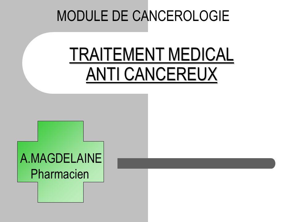 TRAITEMENT MEDICAL ANTI CANCEREUX A.MAGDELAINE Pharmacien MODULE DE CANCEROLOGIE