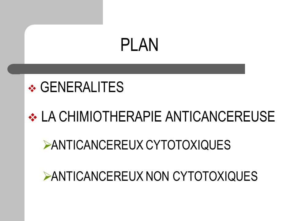 PLAN GENERALITES LA CHIMIOTHERAPIE ANTICANCEREUSE ANTICANCEREUX CYTOTOXIQUES ANTICANCEREUX NON CYTOTOXIQUES