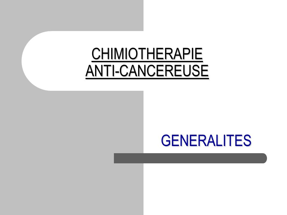 CHIMIOTHERAPIE ANTI-CANCEREUSE GENERALITES