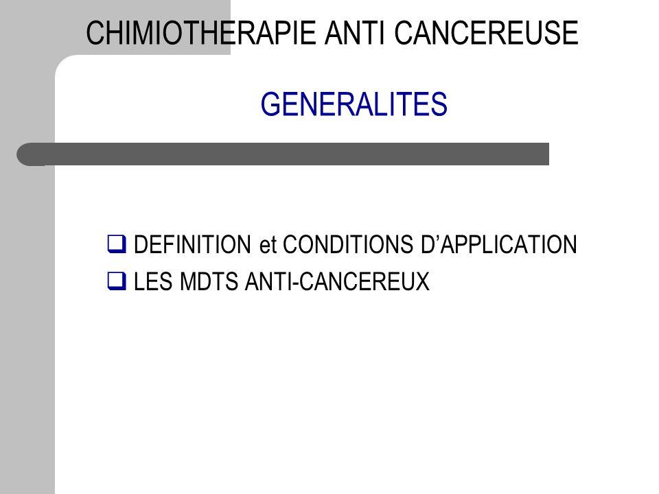GENERALITES DEFINITION et CONDITIONS DAPPLICATION LES MDTS ANTI-CANCEREUX CHIMIOTHERAPIE ANTI CANCEREUSE
