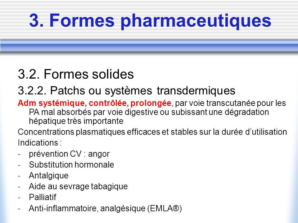 3. Formes pharmaceutiques 3.2. Formes solides 3.2.2. Patchs ou systèmes transdermiques Adm systémique, contrôlée, prolongée, par voie transcutanée pou