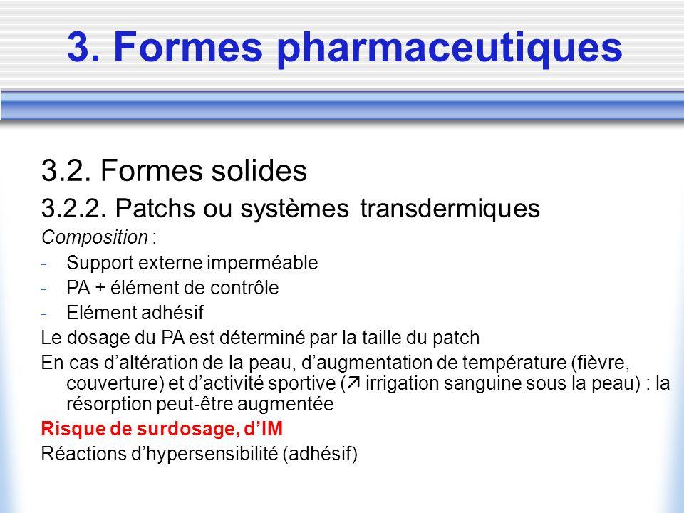 3. Formes pharmaceutiques 3.2. Formes solides 3.2.2. Patchs ou systèmes transdermiques Composition : -Support externe imperméable -PA + élément de con