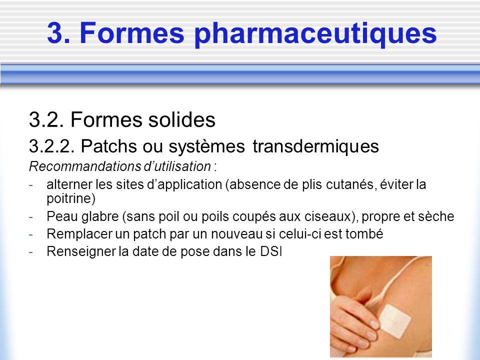 3. Formes pharmaceutiques 3.2. Formes solides 3.2.2. Patchs ou systèmes transdermiques Recommandations dutilisation : -alterner les sites dapplication