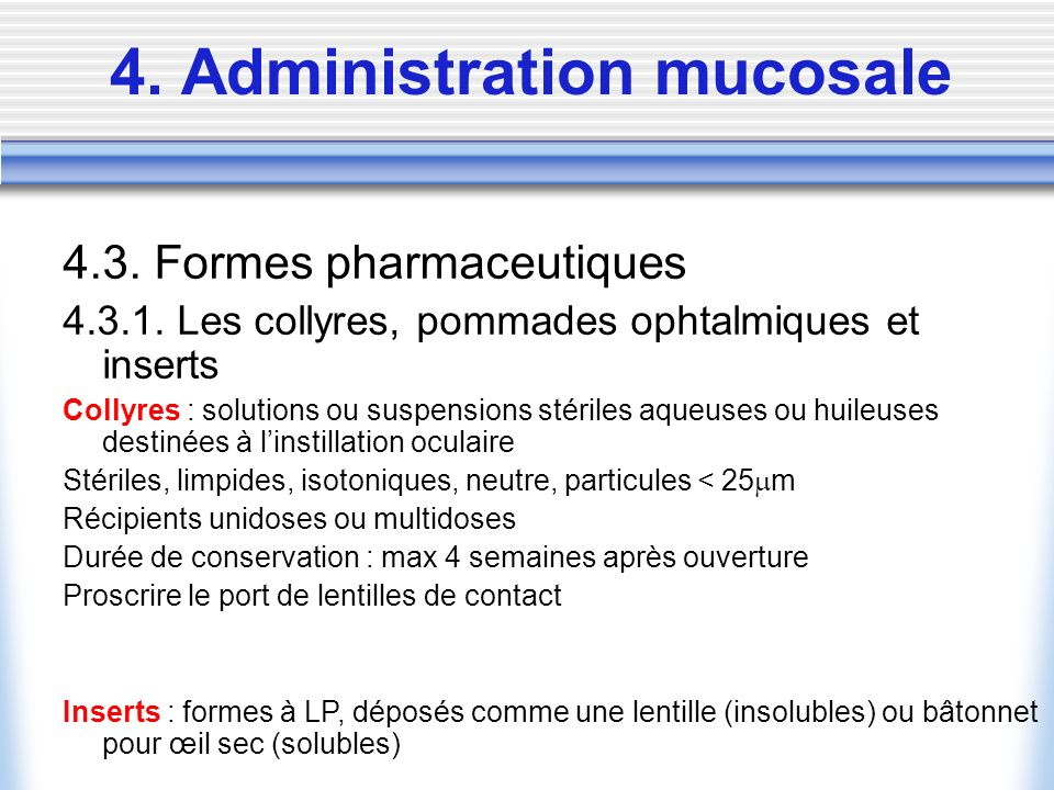 4. Administration mucosale 4.3. Formes pharmaceutiques 4.3.1. Les collyres, pommades ophtalmiques et inserts Collyres : solutions ou suspensions stéri