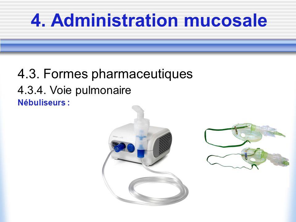 4. Administration mucosale 4.3. Formes pharmaceutiques 4.3.4. Voie pulmonaire Nébuliseurs :