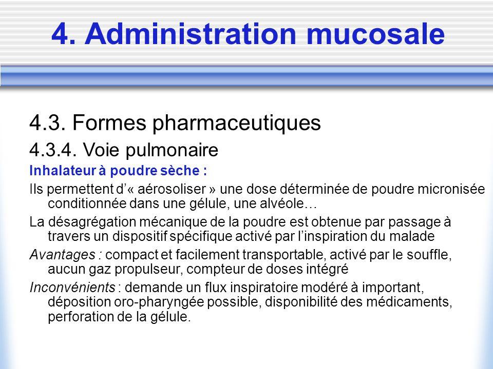 4. Administration mucosale 4.3. Formes pharmaceutiques 4.3.4. Voie pulmonaire Inhalateur à poudre sèche : Ils permettent d« aérosoliser » une dose dét