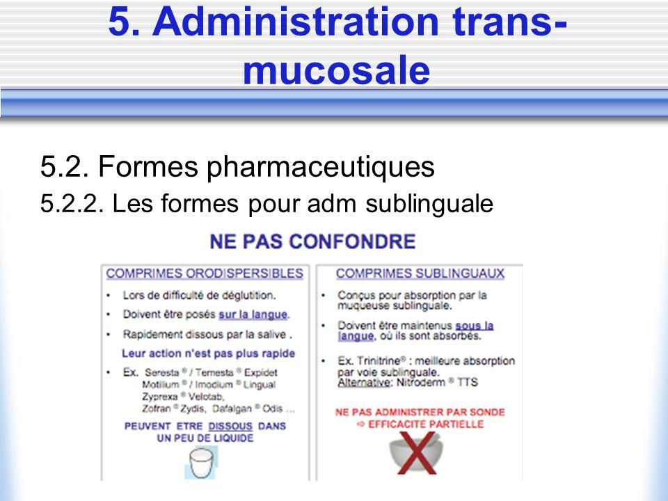 5. Administration trans- mucosale 5.2. Formes pharmaceutiques 5.2.2. Les formes pour adm sublinguale
