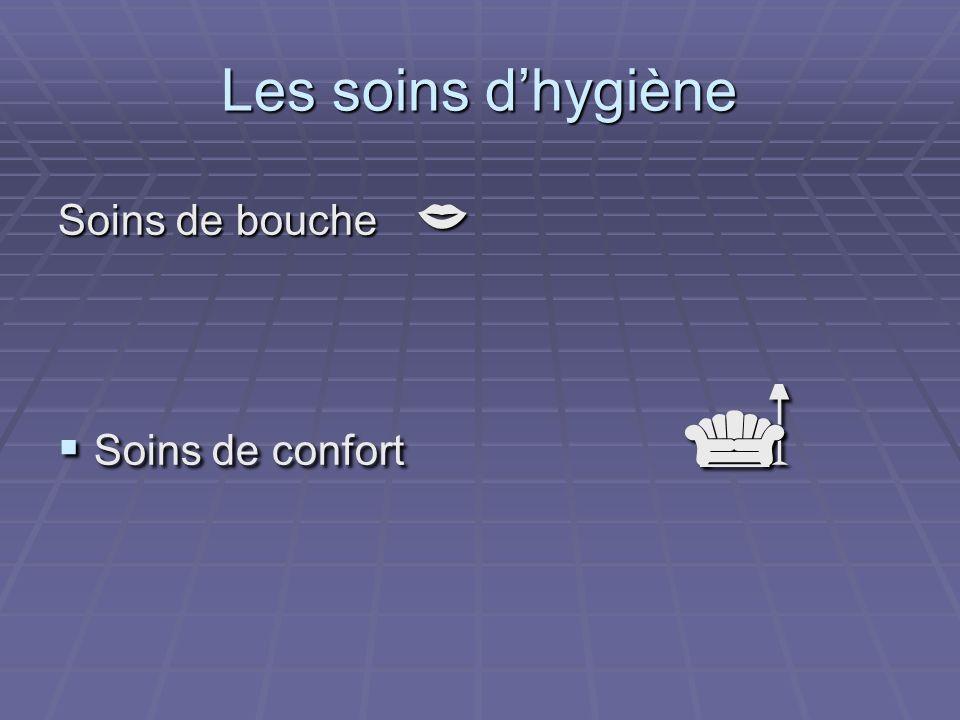 Les soins dhygiène Soins de bouche Soins de bouche Soins de confort Soins de confort