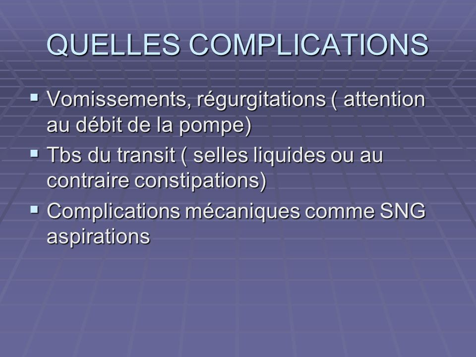 QUELLES COMPLICATIONS Vomissements, régurgitations ( attention au débit de la pompe) Vomissements, régurgitations ( attention au débit de la pompe) Tb