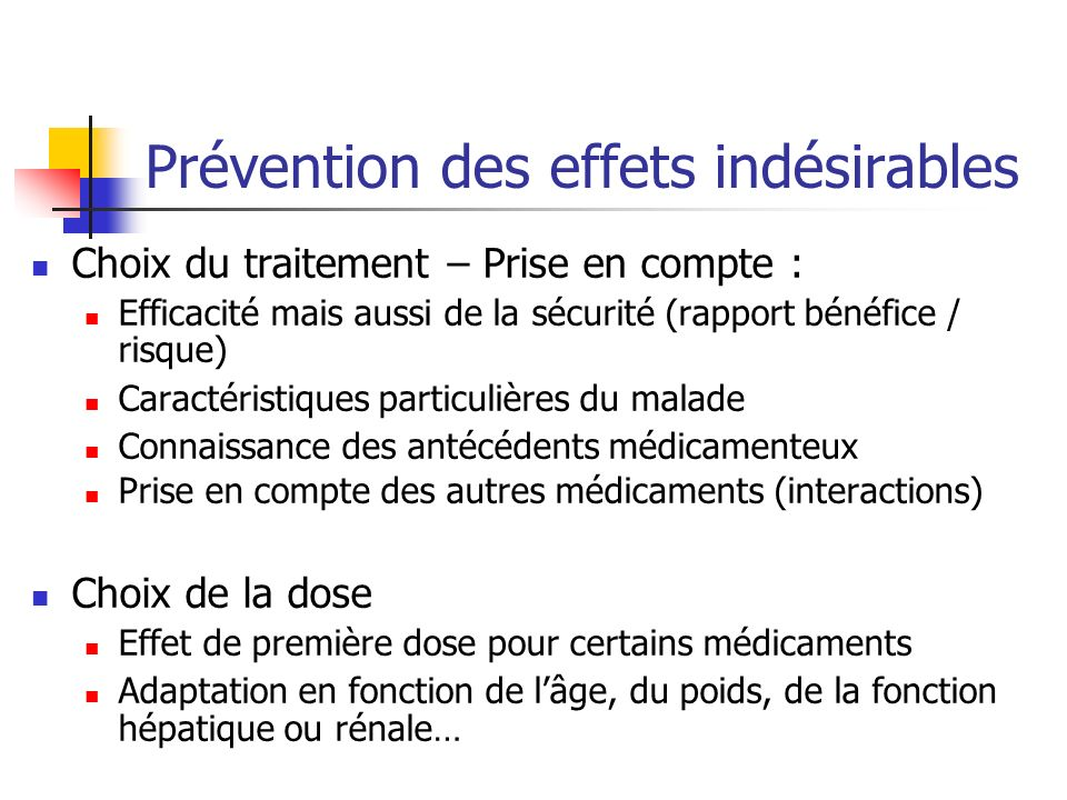 Prévention des effets indésirables Choix du traitement – Prise en compte : Efficacité mais aussi de la sécurité (rapport bénéfice / risque) Caractéris