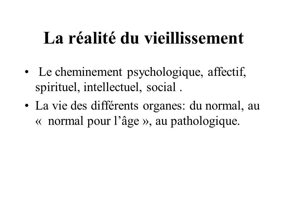 La réalité du vieillissement Le cheminement psychologique, affectif, spirituel, intellectuel, social. La vie des différents organes: du normal, au « n