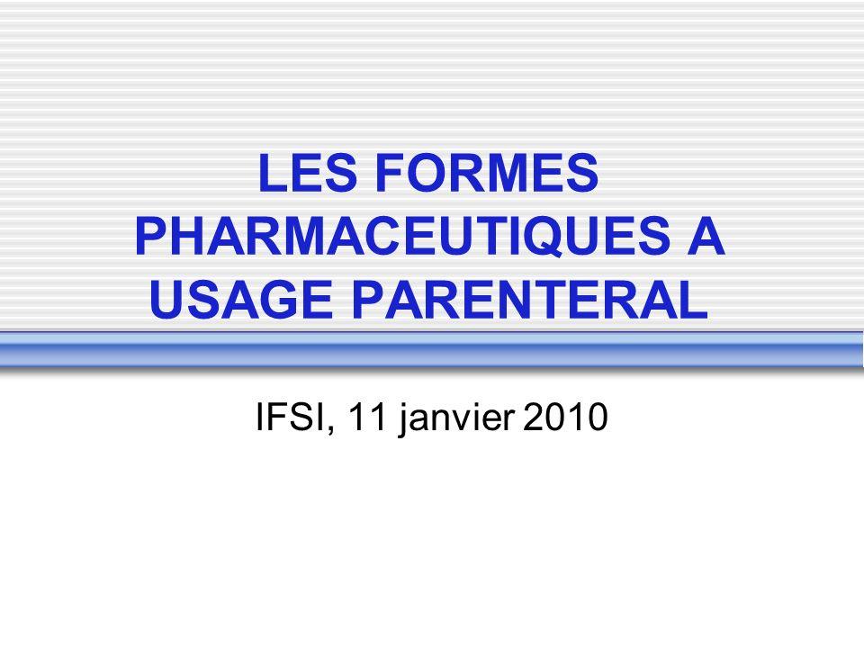 LES FORMES PHARMACEUTIQUES A USAGE PARENTERAL IFSI, 11 janvier 2010