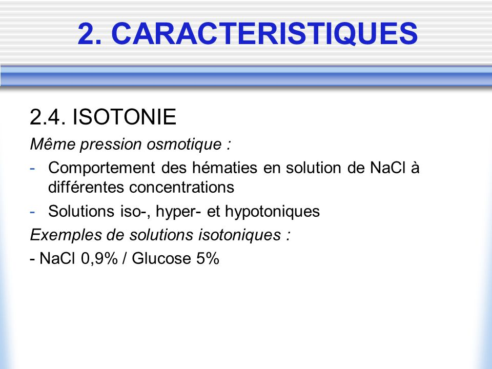 2.4. ISOTONIE Même pression osmotique : -Comportement des hématies en solution de NaCl à différentes concentrations -Solutions iso-, hyper- et hypoton