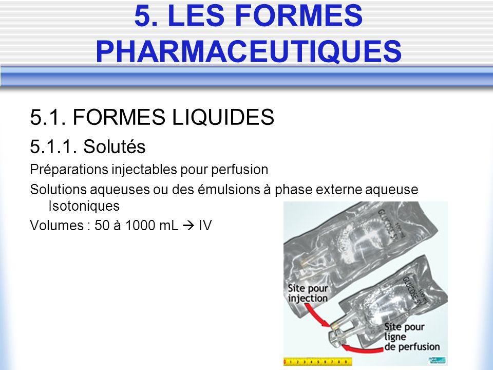 5. LES FORMES PHARMACEUTIQUES 5.1. FORMES LIQUIDES 5.1.1. Solutés Préparations injectables pour perfusion Solutions aqueuses ou des émulsions à phase