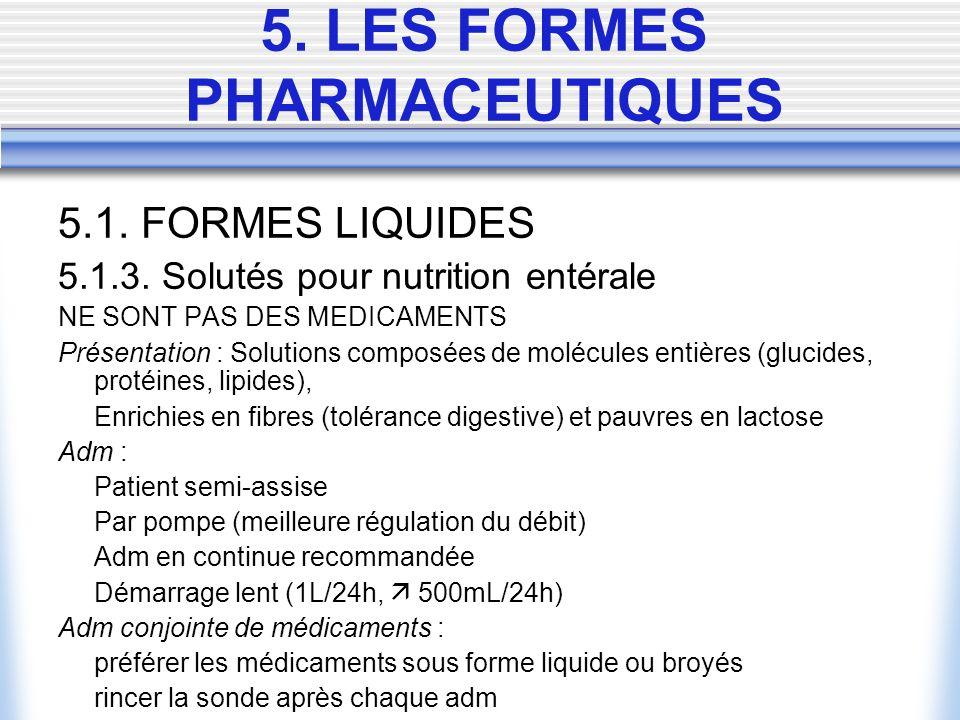 5.1. FORMES LIQUIDES 5.1.3. Solutés pour nutrition entérale NE SONT PAS DES MEDICAMENTS Présentation : Solutions composées de molécules entières (gluc