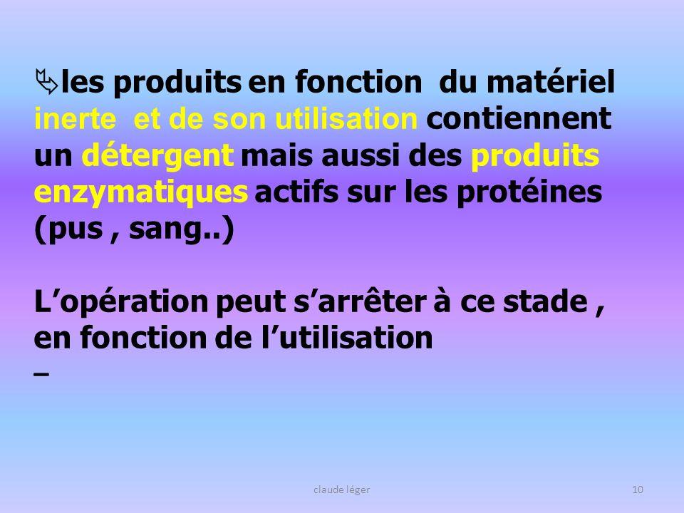 claude léger10 les produits en fonction du matériel inerte et de son utilisation contiennent un détergent mais aussi des produits enzymatiques actifs