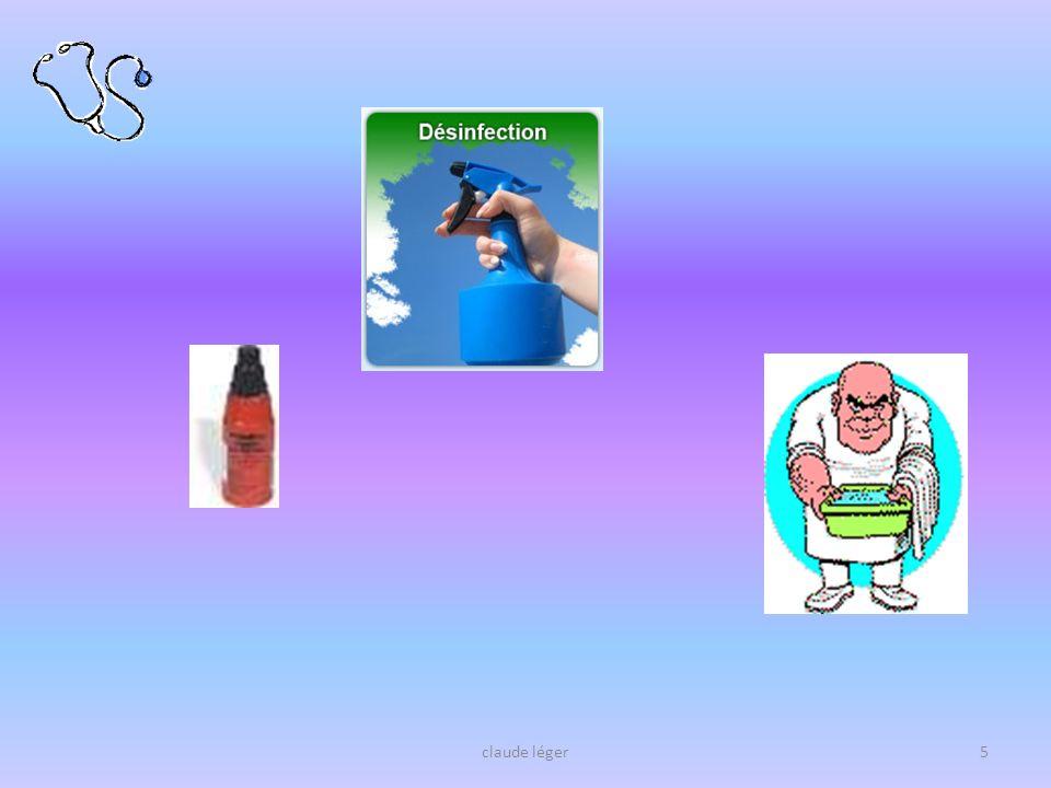 claude léger16 Propriétés de tous les produits, précités, (sauf les détergents seuls) Soit: bactéricide Soit: virucide Soit: fongicide Soit: sporicide Parfois, ils ont plusieurs de ces propriétés Seront toujours utilisés en fonction de lobjectif souhaité, du risque infectieux en tenant compte de leur toxicité, quils soient désinfectant, antiseptique ou détergent