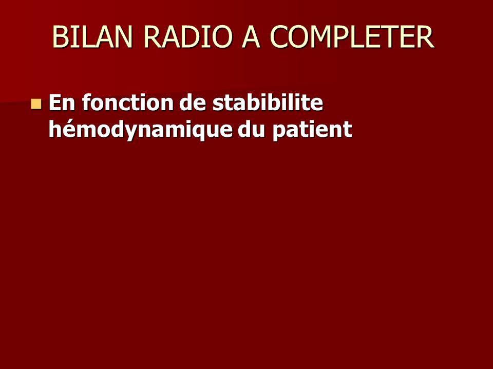 LE PATIENT EST STABLE BODYSCAN COMPLET : crâne, thorax, foie, rate, reins, BODYSCAN COMPLET : crâne, thorax, foie, rate, reins, Radio corps entier : Rachis cervical, Fractures de côtes, bassin, des membres sup, des membres in ( fémur) Radio corps entier : Rachis cervical, Fractures de côtes, bassin, des membres sup, des membres in ( fémur)