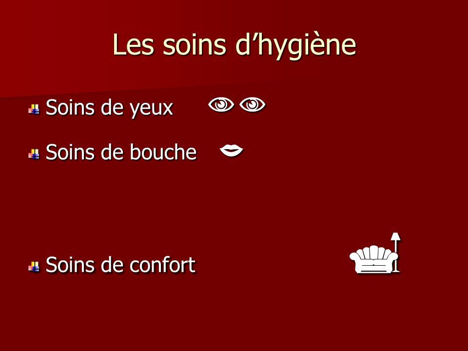 Les soins dhygiène Soins de yeux Soins de yeux Soins de bouche Soins de bouche Soins de confort Soins de confort