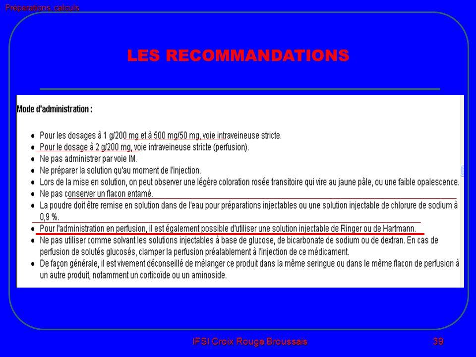 Préparations, calculs IFSI Croix Rouge Broussais 39 LES RECOMMANDATIONS