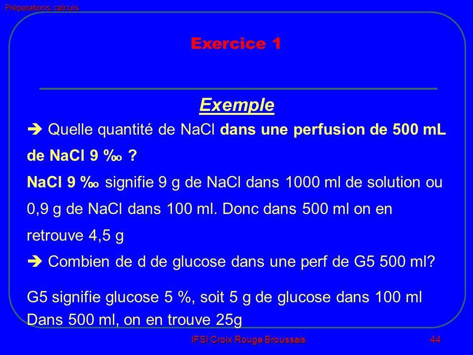 Préparations, calculs IFSI Croix Rouge Broussais 44 Exercice 1 Exemple Quelle quantité de NaCl dans une perfusion de 500 mL de NaCl 9 % o .