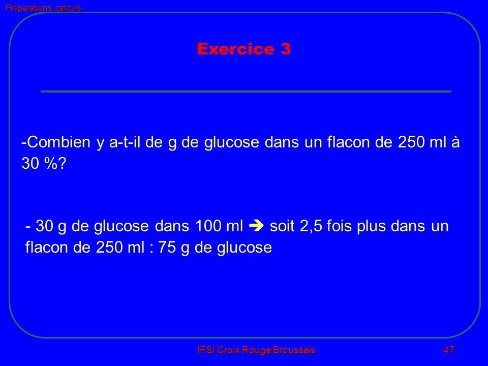 Préparations, calculs IFSI Croix Rouge Broussais 47 -Combien y a-t-il de g de glucose dans un flacon de 250 ml à 30 %.