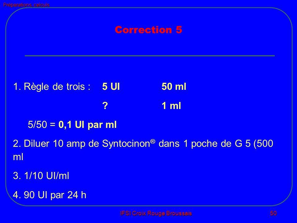 Préparations, calculs IFSI Croix Rouge Broussais 50 Correction 5 1.