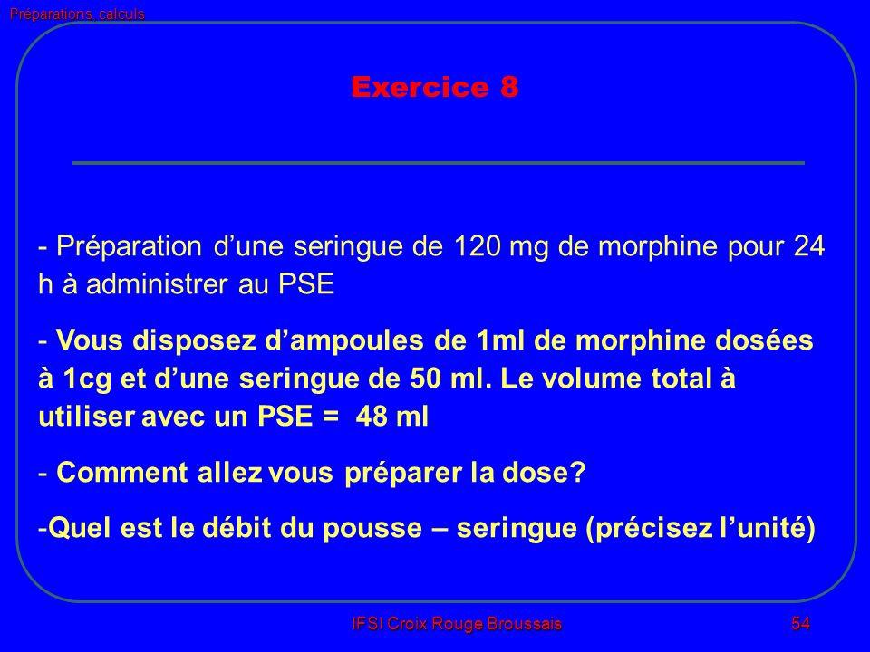 Préparations, calculs IFSI Croix Rouge Broussais 54 - Préparation dune seringue de 120 mg de morphine pour 24 h à administrer au PSE - Vous disposez dampoules de 1ml de morphine dosées à 1cg et dune seringue de 50 ml.