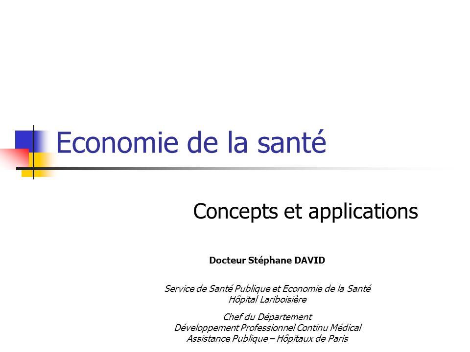 Economie de la santé Concepts et applications Docteur Stéphane DAVID Service de Santé Publique et Economie de la Santé Hôpital Lariboisière Chef du Dé