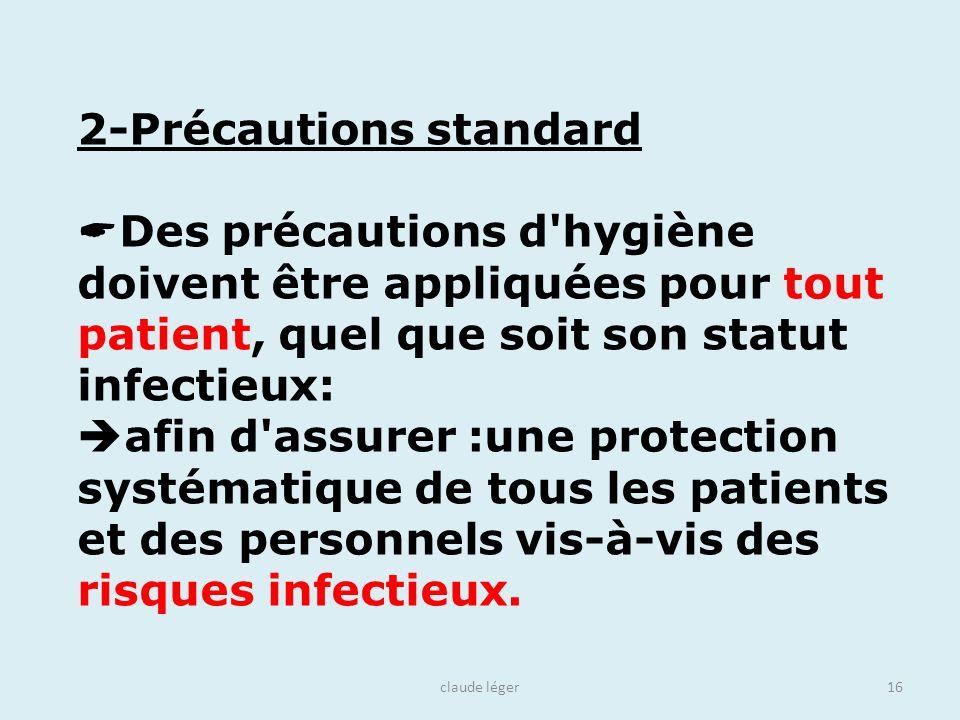 claude léger16 2-Précautions standard Des précautions d'hygiène doivent être appliquées pour tout patient, quel que soit son statut infectieux: afin d